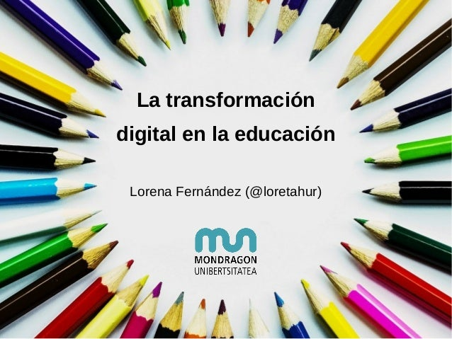 La transformación digital en la educación Lorena Fernández (@loretahur)
