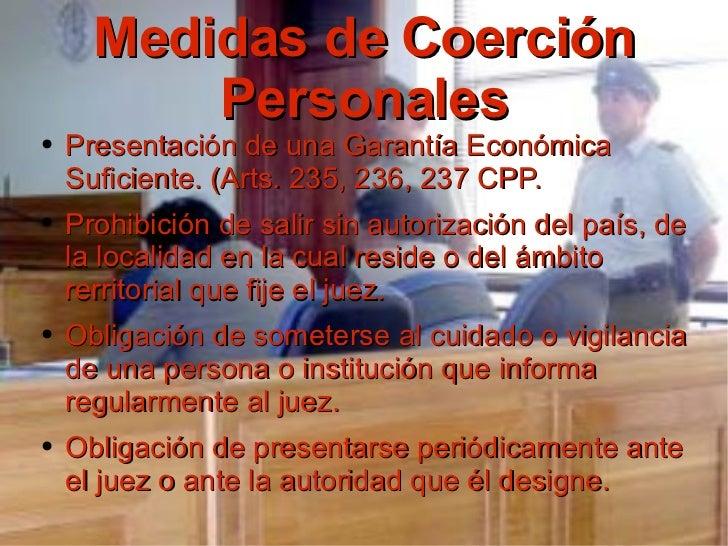 Medidas de Coerción Personales <ul><li>Presentación de una Garantía Económica Suficiente. (Arts. 235, 236, 237 CPP. </li><...
