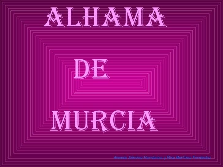 ALHAMA  DE  MURCIA Amanda Sánchez Hernández y Elisa Martínez Fernández