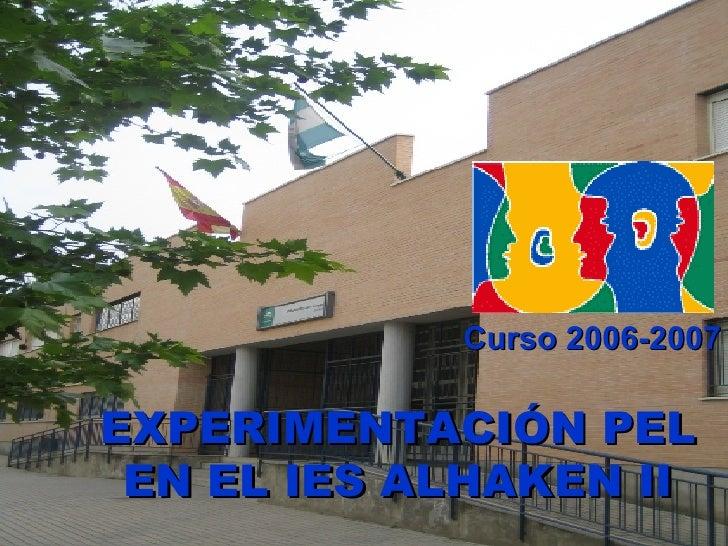 EXPERIMENTACIÓN PEL EN EL IES ALHAKEN II Curso 2006-2007