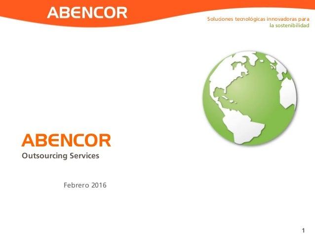 ABENCOR ABENCOR Outsourcing Services Soluciones tecnológicas innovadoras para la sostenibilidad 1 Febrero 2016