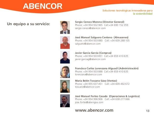 ABENCOR Sergio Cerezo Moreno (Director General) Phone: +34 954 932 965 Cell:+34 690 152 359 sergio.cerezo@abencor.com José...