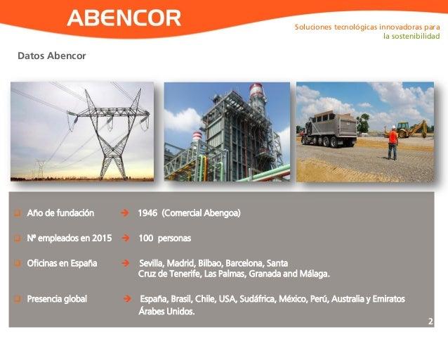 ABENCOR  Año de fundación  1946 (Comercial Abengoa)  Nº empleados en 2015  100 personas  Oficinas en España  Sevilla...
