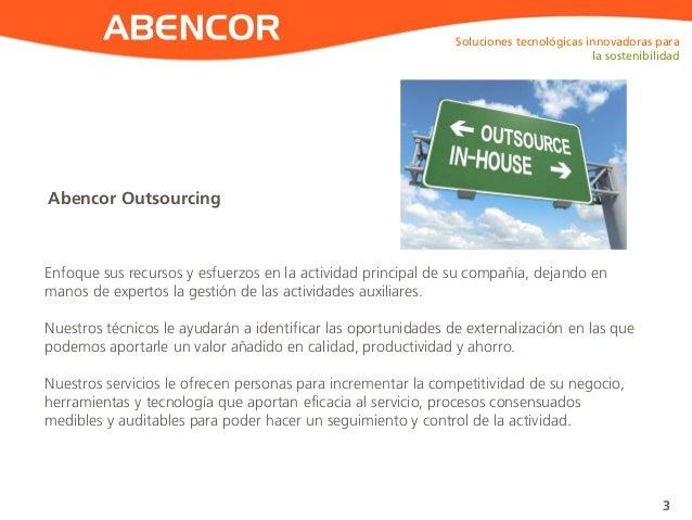 ABENCOR Abencor Outsourcing Soluciones tecnológicas innovadoras para la sostenibilidad 3 Enfoque sus recursos y esfuerzos ...