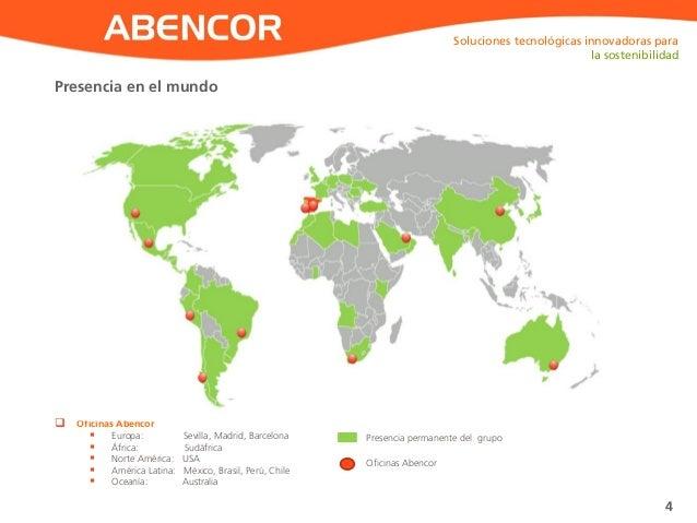 ABENCORPresencia en el mundo 4  Oficinas Abencor  Europa: Sevilla, Madrid, Barcelona  África: Sudáfrica  Norte América...