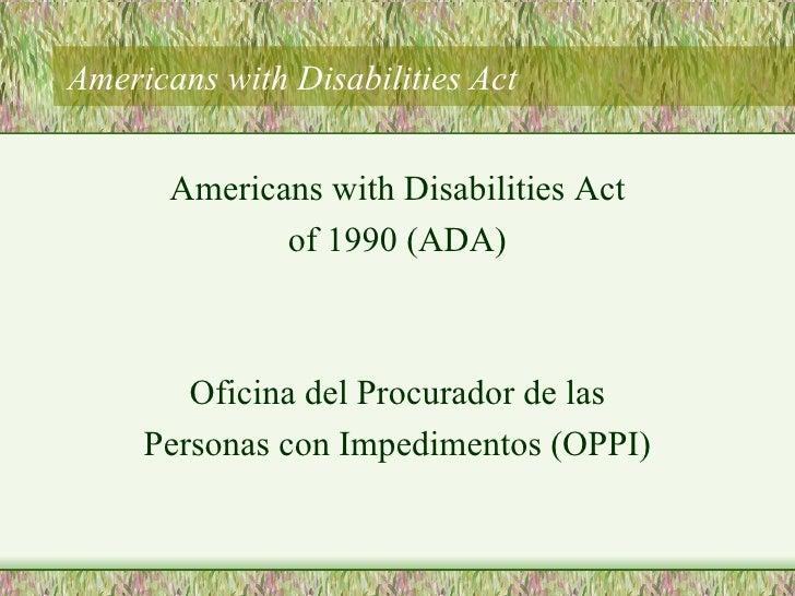 Americans with Disabilities Act <ul><li>Americans with Disabilities Act </li></ul><ul><li>of 1990 (ADA) </li></ul><ul><li>...