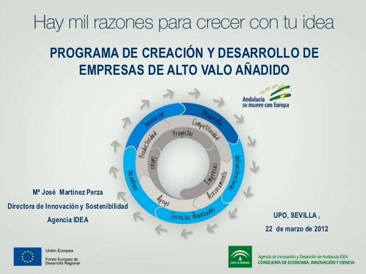 PROGRAMA DE CREACIÓN Y DESARROLLO DE                 EMPRESAS DE ALTO VALO AÑADIDO        Mª José Martínez PerzaDirectora ...