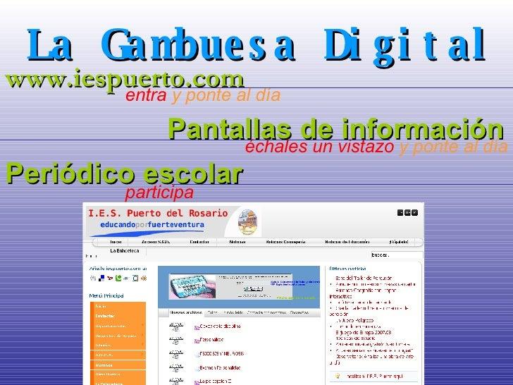 La Gambuesa Digital www.iespuerto.com entra  y ponte al día Pantallas de información échales un vistazo  y ponte al día Pe...