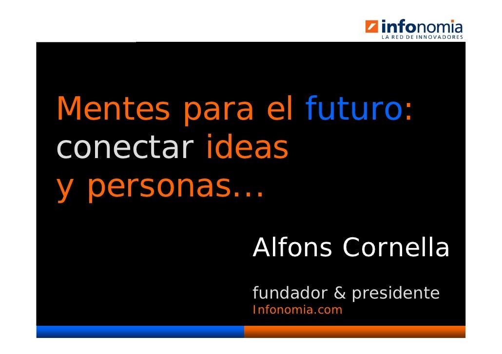 Mentes para el futuro: conectar ideas y personas...                    Alfons Cornella                    fundador & presi...