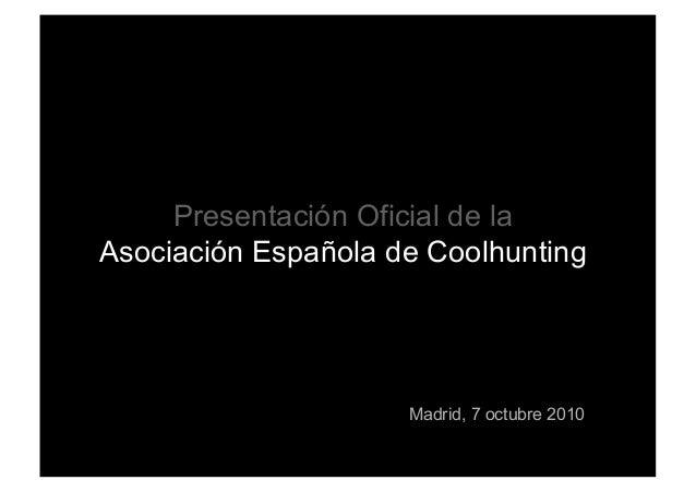 Presentación Oficial de la Asociación Española de Coolhunting Madrid, 7 octubre 2010