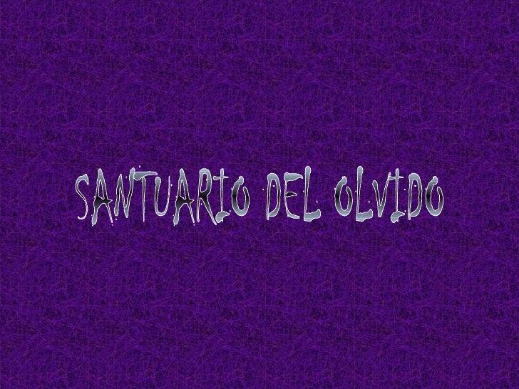 SANTUARIO DEL OLVIDO