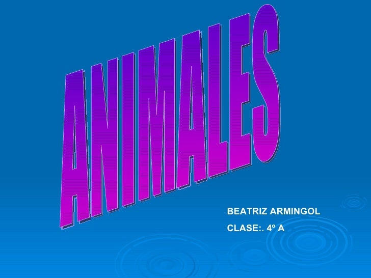 ANIMALES BEATRIZ ARMINGOL CLASE:. 4º A