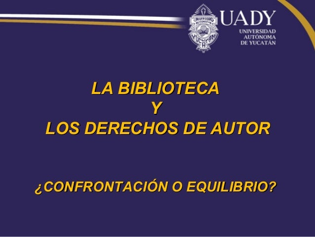 LA BIBLIOTECA            Y LOS DERECHOS DE AUTOR¿CONFRONTACIÓN O EQUILIBRIO?