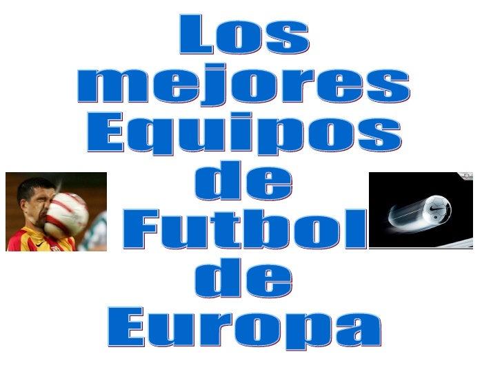 Los mejores Equipos  de Futbol  de  Europa