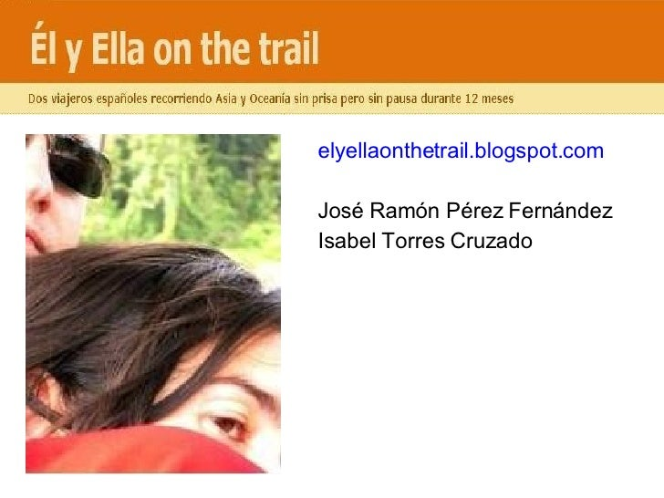 <ul><li>elyellaonthetrail.blogspot.com </li></ul><ul><li>José Ramón Pérez Fernández </li></ul><ul><li>Isabel Torres Cruzad...