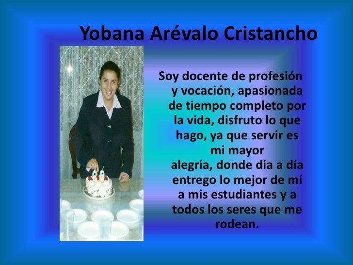 Yobana Arévalo Cristancho<br />Soy docente de profesión y vocación, apasionada de tiempo completo por la vida, disfruto lo...