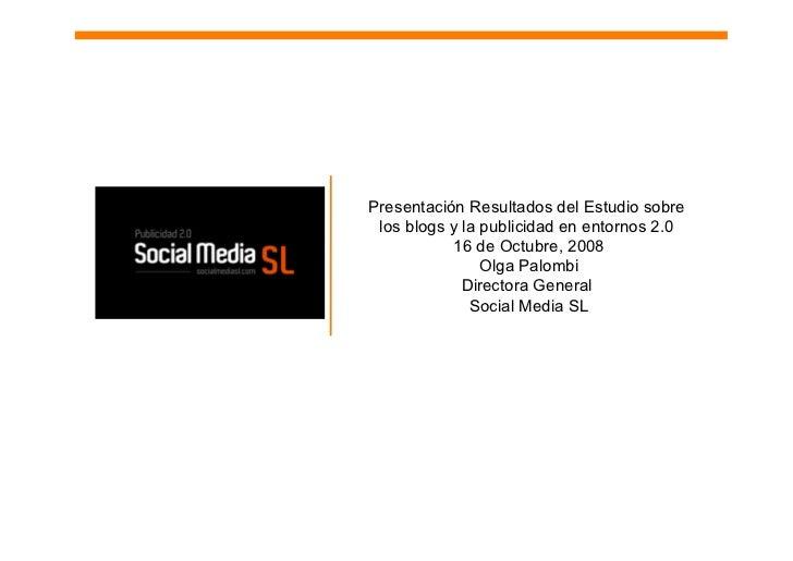 Presentación Resultados del Estudio sobre  los blogs y la publicidad en entornos 2.0             16 de Octubre, 2008      ...
