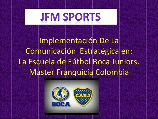 Implementación De La Comunicación Estratégica en: La Escuela de Fútbol Boca Juniors. Master Franquicia Colombia