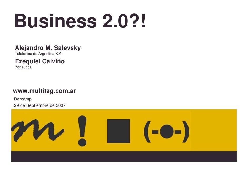 Business 2.0?! Alejandro M. Salevsky Telefónica de Argentina S.A.  Ezequiel Calviño ZonaJobs     www.multitag.com.ar Barca...