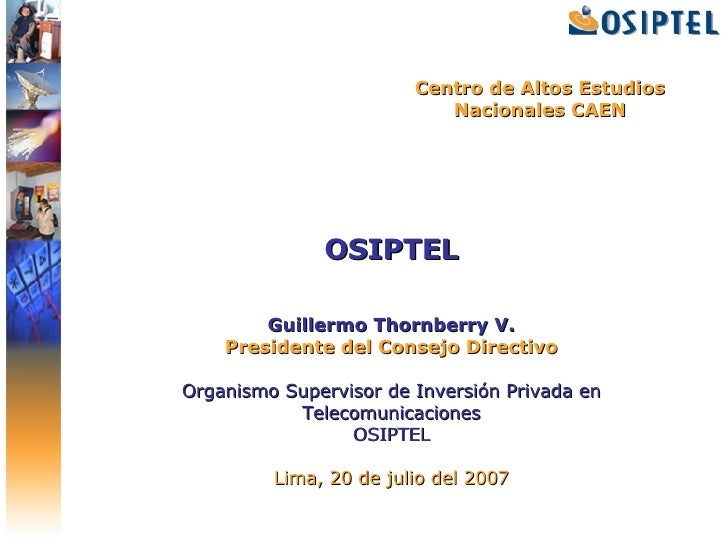 OSIPTEL Guillermo Thornberry V. Presidente del Consejo Directivo Organismo Supervisor de Inversión Privada en Telecomunica...