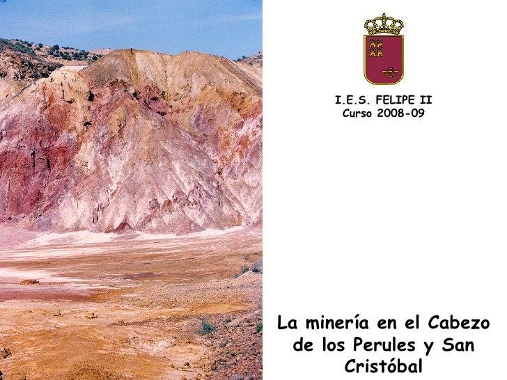 La minería en el Cabezo de los Perules y San Cristóbal I.E.S. FELIPE II Curso 2008-09
