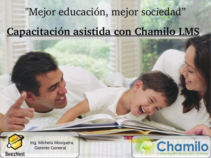 """""""Mejoreducación,mejorsociedad""""CapacitaciónasistidaconChamiloLMS       Ing. Michela Mosquera      Gerente General"""