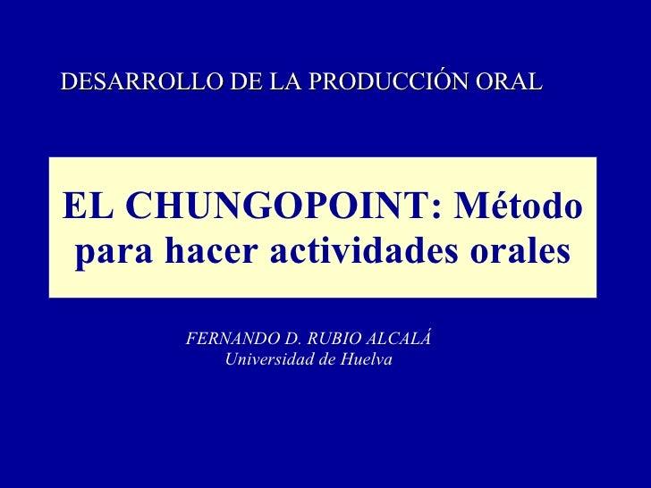EL CHUNGOPOINT: Método para hacer actividades orales FERNANDO D. RUBIO ALCALÁ Universidad de Huelva DESARROLLO DE LA PRODU...