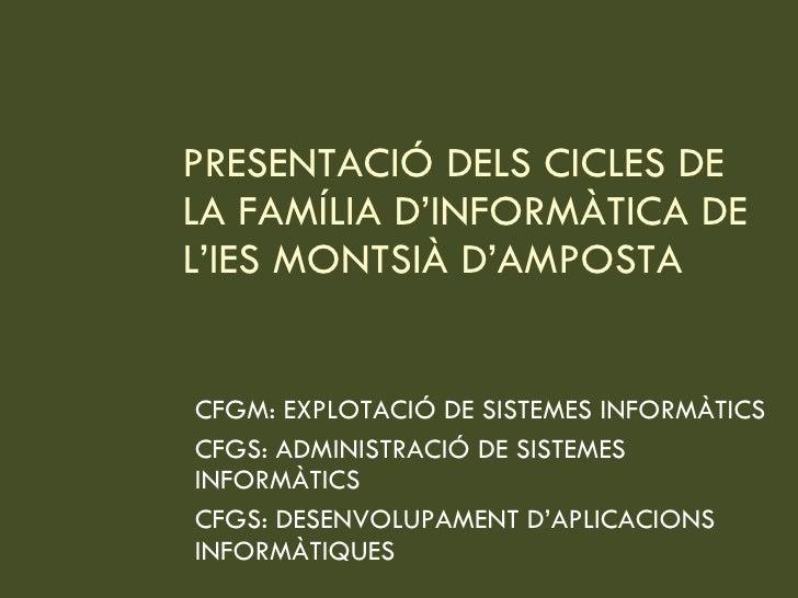 PRESENTACIÓ DELS CICLES DE LA FAMÍLIA D'INFORMÀTICA DE L'IES MONTSIÀ D'AMPOSTA  CFGM: EXPLOTACIÓ DE SISTEMES INFORMÀTICS C...