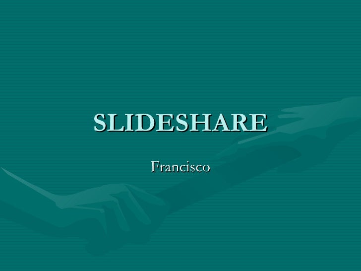 SLIDESHARE Francisco