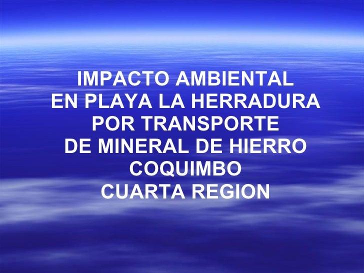 IMPACTO AMBIENTAL EN PLAYA LA HERRADURA POR TRANSPORTE DE MINERAL DE HIERRO COQUIMBO CUARTA REGION