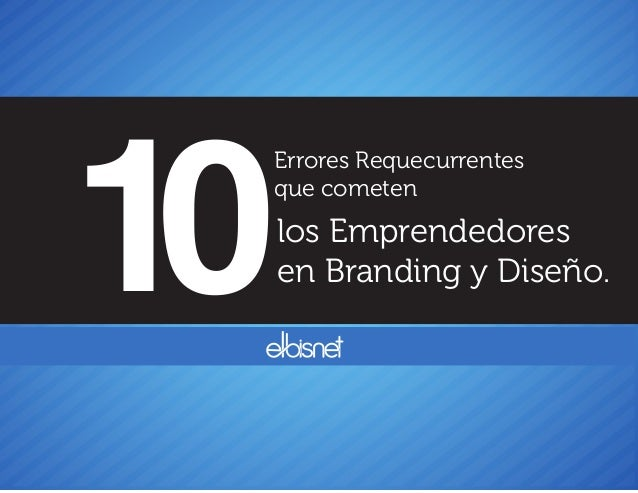 Errores Requecurrentes que cometen los Emprendedores en Branding y Diseño.10