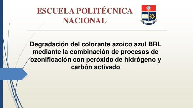 ESCUELA POLITÉCNICA NACIONAL Degradación del colorante azoico azul BRL mediante la combinación de procesos de ozonificació...