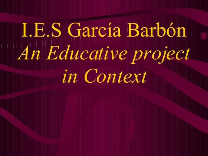 I.E.S García Barbón An Educative project in Context