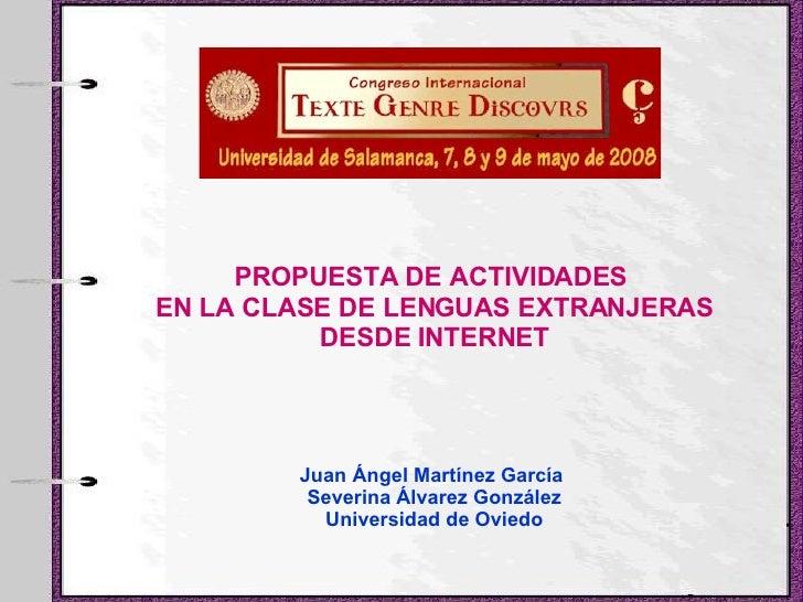 PROPUESTA DE ACTIVIDADES  EN LA CLASE DE LENGUAS EXTRANJERAS DESDE INTERNET Juan Ángel Martínez García  Severina Álvarez G...