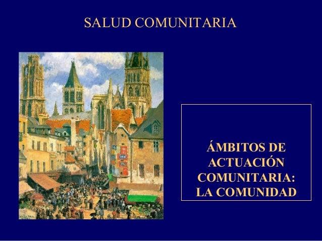SALUD COMUNITARIA ÁMBITOS DE ACTUACIÓN COMUNITARIA: LA COMUNIDAD