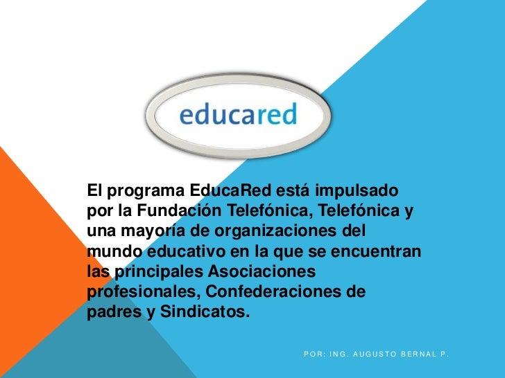 El programa EducaRed está impulsadopor la Fundación Telefónica, Telefónica yuna mayoría de organizaciones delmundo educati...
