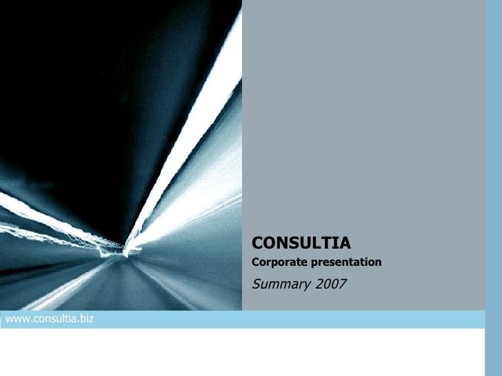 CONSULTIA  Corporate presentation  Summary   2007  www.consultia.biz
