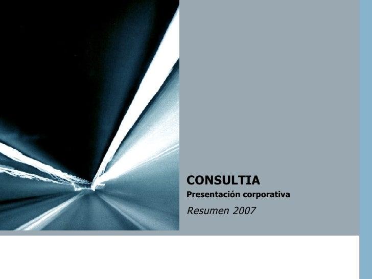 CONSULTIA  Presentación corporativa  Resumen   2007