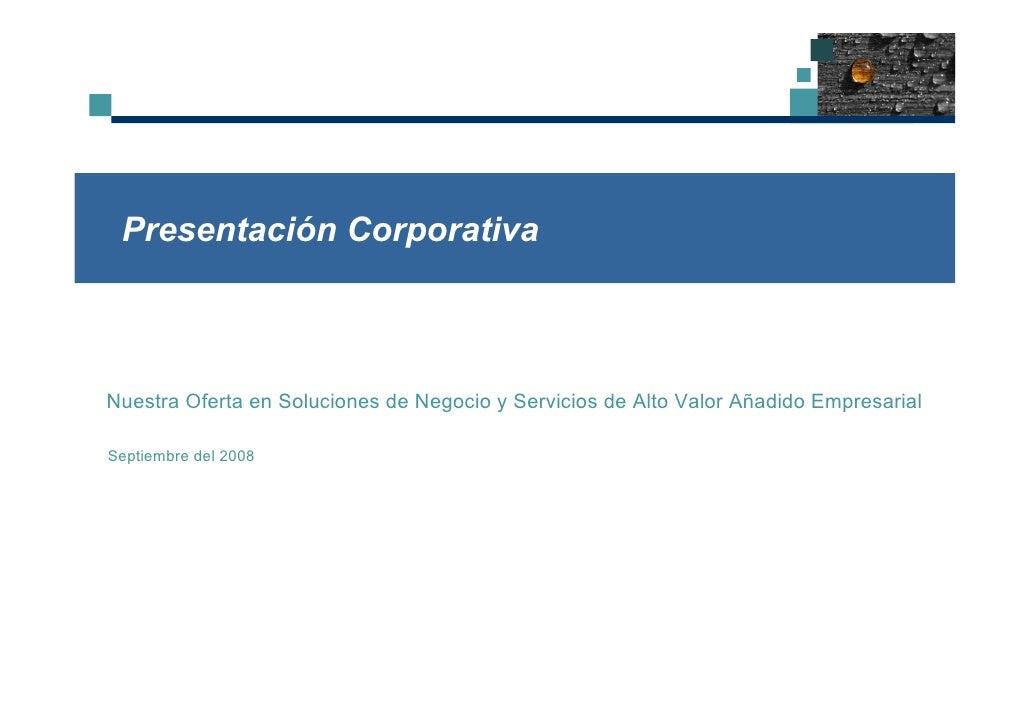 Presentación Corporativa    Nuestra Oferta en Soluciones de Negocio y Servicios de Alto Valor Añadido Empresarial  Septiem...