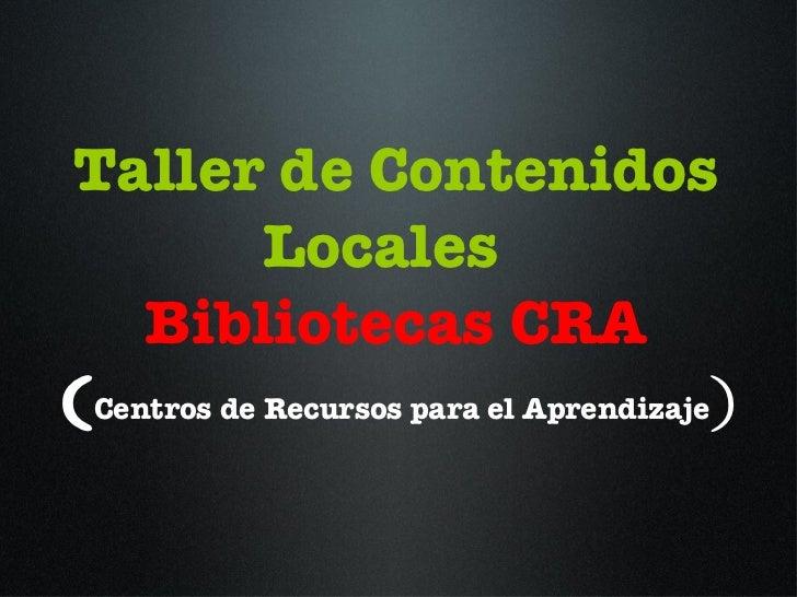 Taller de Contenidos Locales  Bibliotecas CRA ( Centros de Recursos para el Aprendizaje )