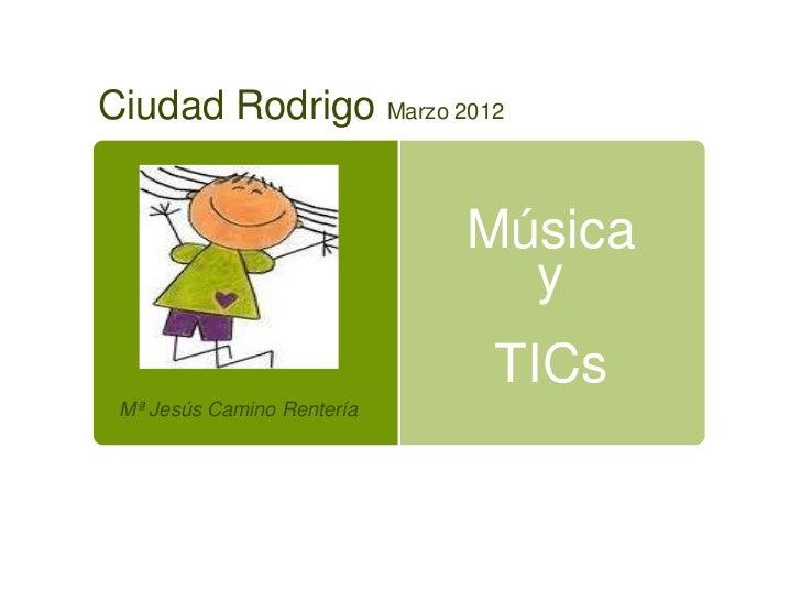 Ciudad Rodrigo Marzo 2012                            Música                              y                            TICs...