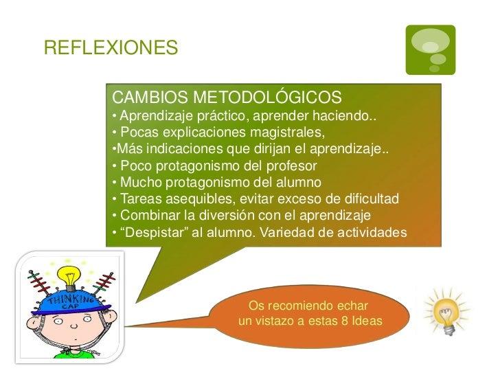 REFLEXIONES     CAMBIOS METODOLÓGICOS     • Aprendizaje práctico, aprender haciendo..     • Pocas explicaciones magistrale...