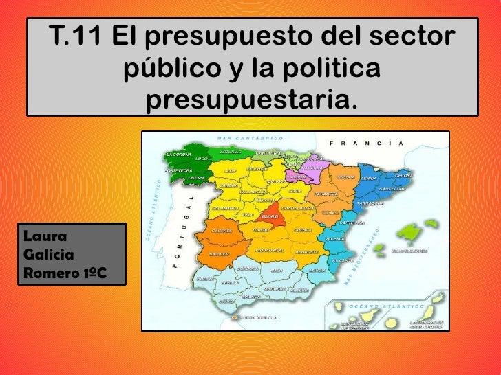 T.11 El presupuesto del sector          público y la politica            presupuestaria.    Laura Galicia Romero 1ºC