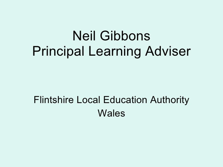 Neil Gibbons Principal Learning Adviser Flintshire Local Education Authority Wales