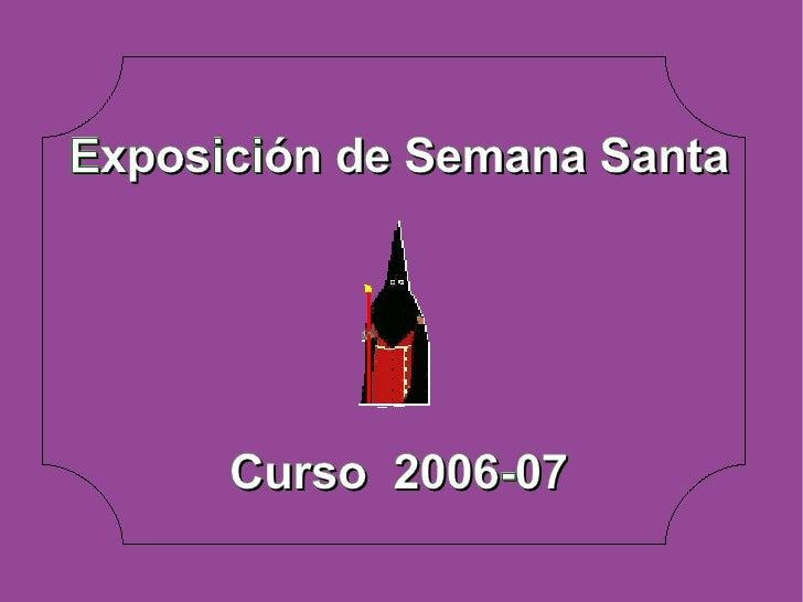 Exposición de Semana Santa Curso  2006-07
