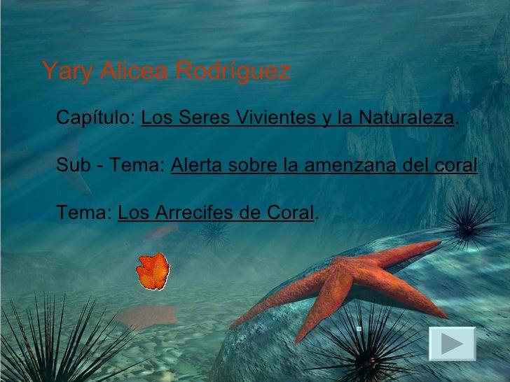 Capítulo:  Los Seres Vivientes y la Naturaleza . Sub - Tema:  Alerta sobre la amenzana del coral Tema:  Los Arrecifes de C...