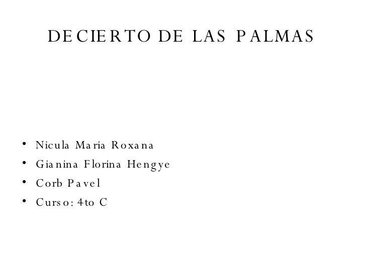 DECIERTO DE LAS PALMAS <ul><li> </li></ul><ul><li> </li></ul><ul><li> </li></ul><ul><li>Nicula Maria Roxana  </li></ul>...