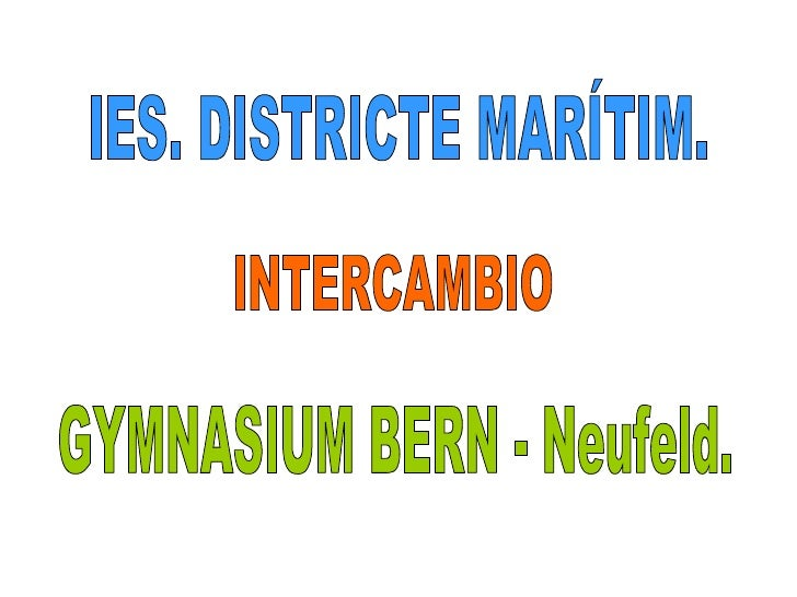 GYMNASIUM BERN - Neufeld. INTERCAMBIO IES. DISTRICTE MARÍTIM.