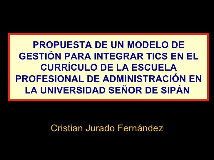 PROPUESTA DE UN MODELO DE GESTIÓN PARA INTEGRAR TICS EN EL CURRÍCULO DE LA ESCUELA PROFESIONAL DE ADMINISTRACIÓN EN LA UNI...