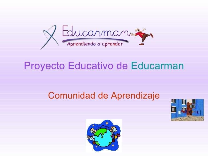Proyecto Educativo de  Educarman Comunidad de Aprendizaje